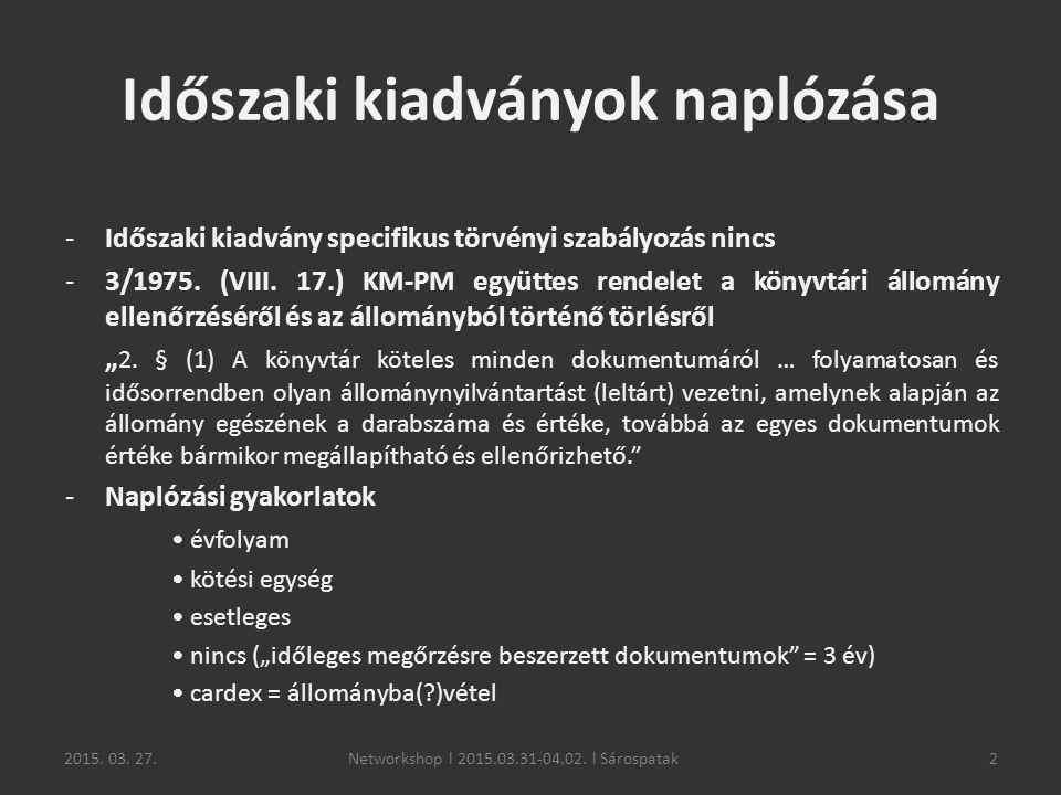 2015. 03. 27.2 Időszaki kiadványok naplózása -Időszaki kiadvány specifikus törvényi szabályozás nincs -3/1975. (VIII. 17.) KM-PM együttes rendelet a k