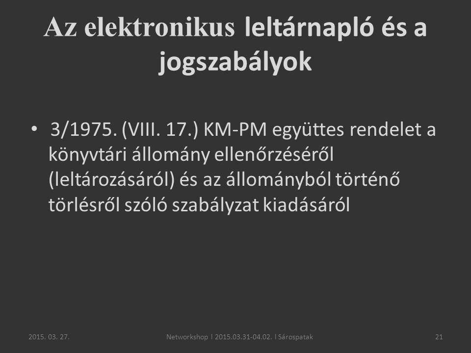 2015. 03. 27.21 Az elektronikus leltárnapló és a jogszabályok 3/1975. (VIII. 17.) KM-PM együttes rendelet a könyvtári állomány ellenőrzéséről (leltáro
