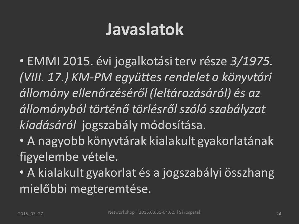 2015. 03. 27. Networkshop l 2015.03.31-04.02. l Sárospatak 24 Javaslatok EMMI 2015. évi jogalkotási terv része 3/1975. (VIII. 17.) KM-PM együttes rend