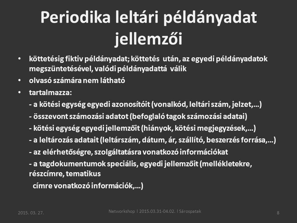 2015. 03. 27.8 Periodika leltári példányadat jellemzői köttetésig fiktiv példányadat; köttetés után, az egyedi példányadatok megszüntetésével, valódi