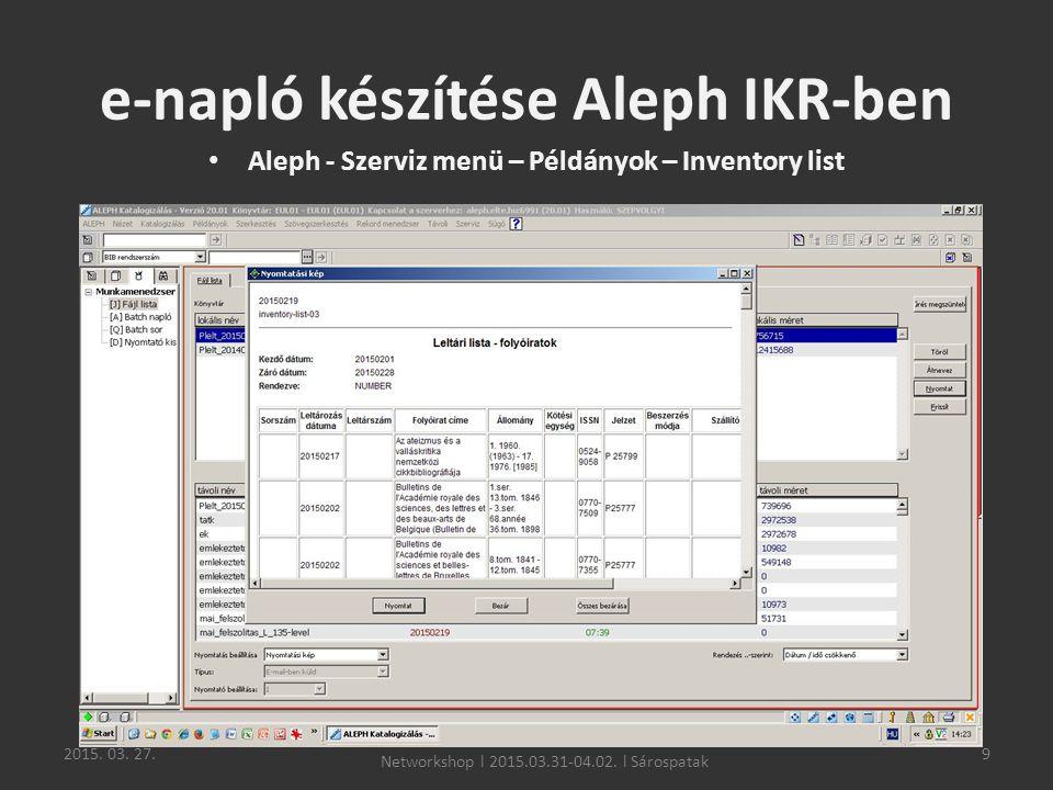 2015. 03. 27.9 e-napló készítése Aleph IKR-ben Aleph - Szerviz menü – Példányok – Inventory list Networkshop l 2015.03.31-04.02. l Sárospatak