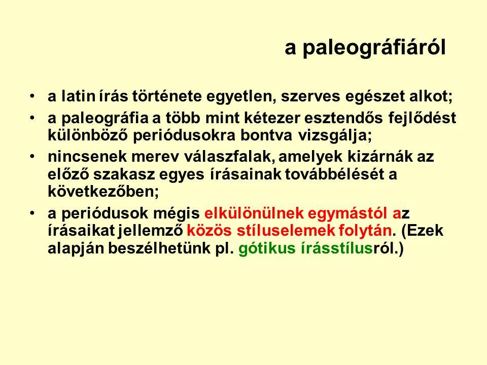 a paleográfiáról a latin írás története egyetlen, szerves egészet alkot; a paleográfia a több mint kétezer esztendős fejlődést különböző periódusokra