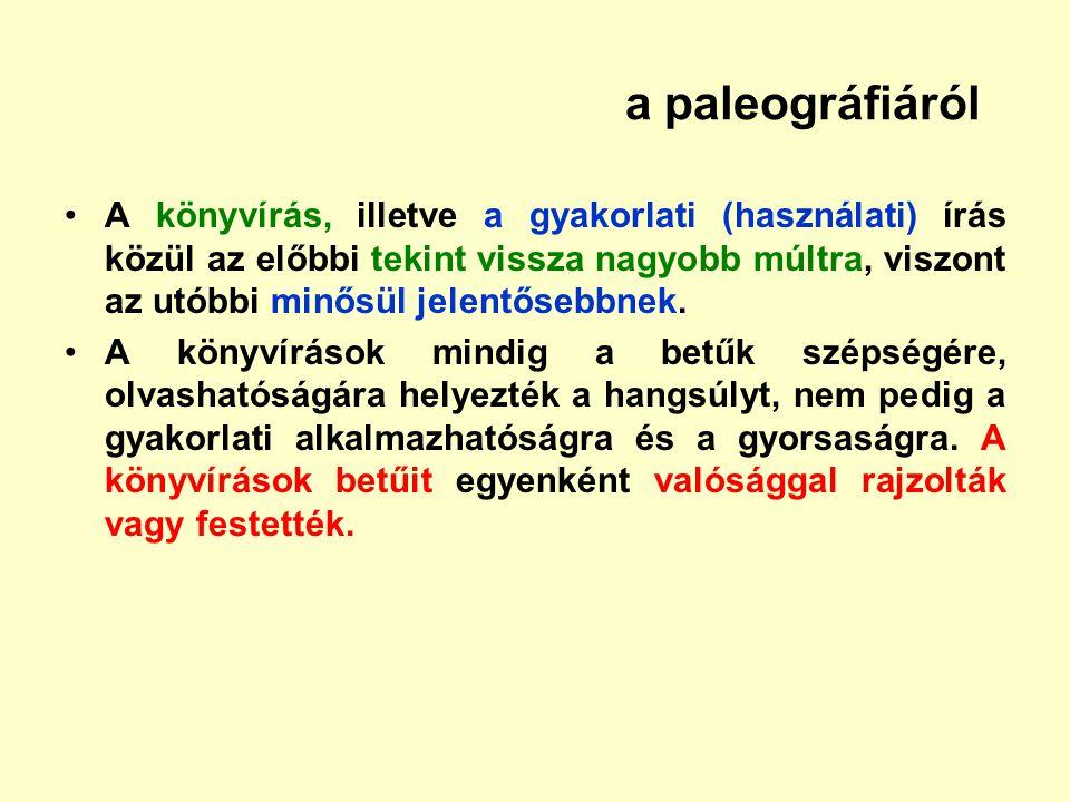a paleográfiáról A könyvírás, illetve a gyakorlati (használati) írás közül az előbbi tekint vissza nagyobb múltra, viszont az utóbbi minősül jelentőse