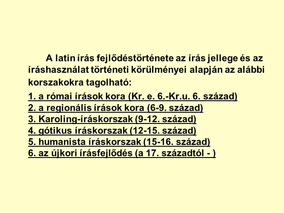 A latin írás fejlődéstörténete az írás jellege és az íráshasználat történeti körülményei alapján az alábbi korszakokra tagolható: 1. a római írások ko