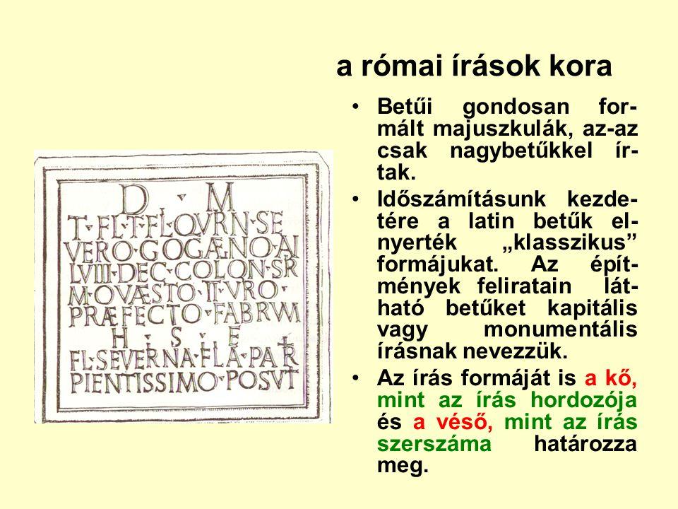 """a római írások kora Betűi gondosan for- mált majuszkulák, az-az csak nagybetűkkel ír- tak. Időszámításunk kezde- tére a latin betűk el- nyerték """"klass"""