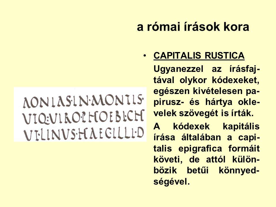 a római írások kora CAPITALIS RUSTICA Ugyanezzel az írásfaj- tával olykor kódexeket, egészen kivételesen pa- pirusz- és hártya okle- velek szövegét is