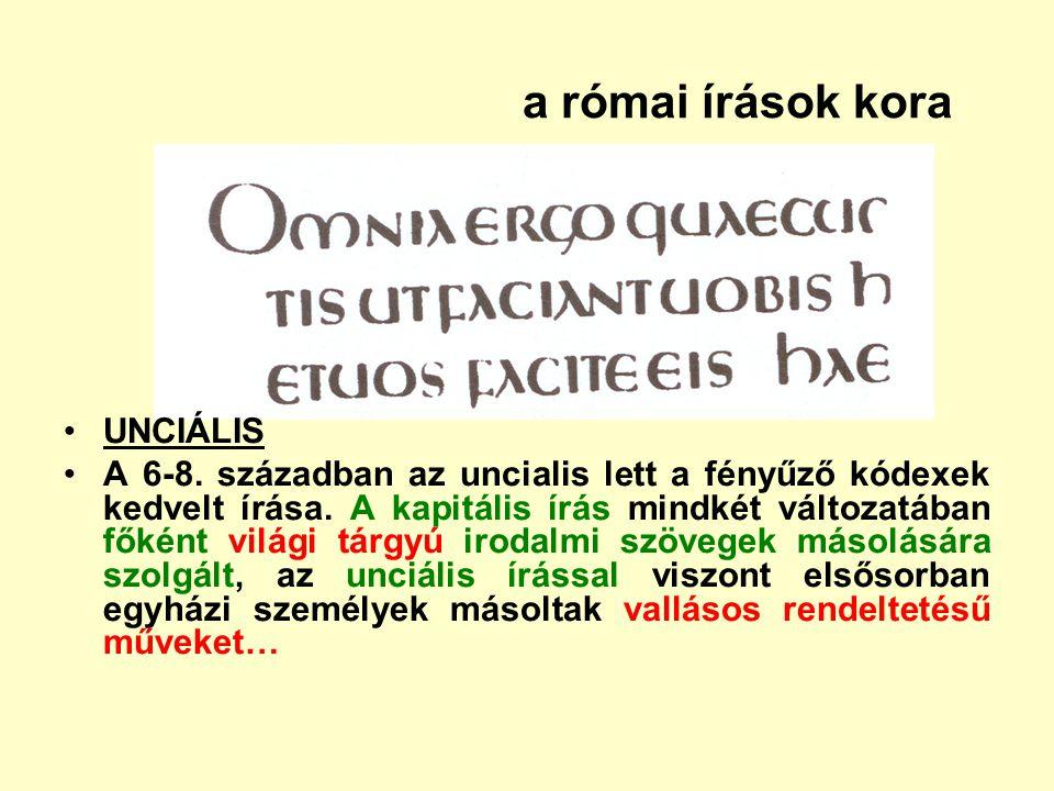 a római írások kora UNCIÁLIS A 6-8. században az uncialis lett a fényűző kódexek kedvelt írása. A kapitális írás mindkét változatában főként világi tá