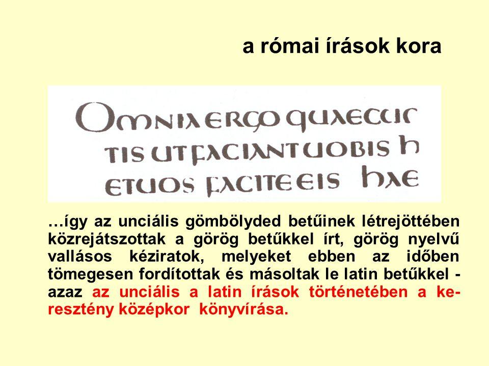 a római írások kora …így az unciális gömbölyded betűinek létrejöttében közrejátszottak a görög betűkkel írt, görög nyelvű vallásos kéziratok, melyeket