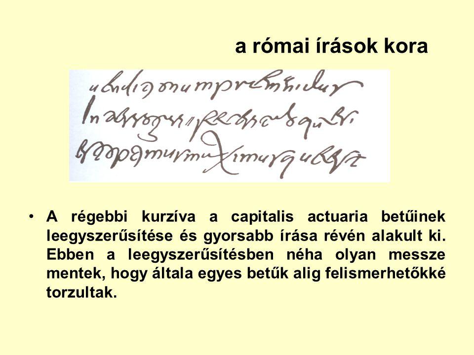 a római írások kora A régebbi kurzíva a capitalis actuaria betűinek leegyszerűsítése és gyorsabb írása révén alakult ki. Ebben a leegyszerűsítésben né