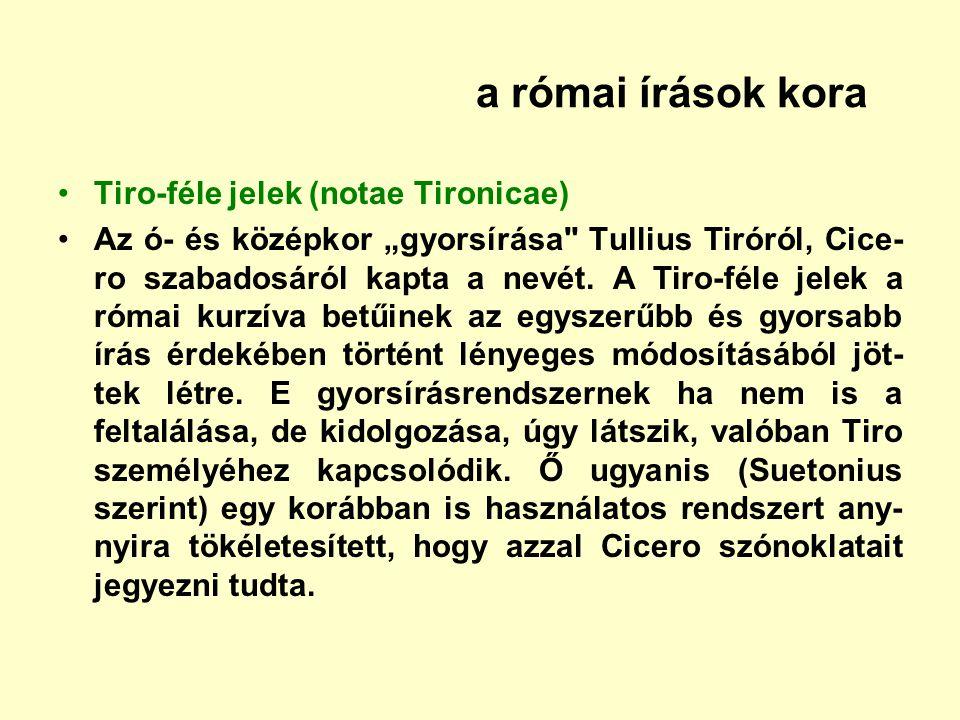 """a római írások kora Tiro-féle jelek (notae Tironicae) Az ó- és középkor """"gyorsírása"""