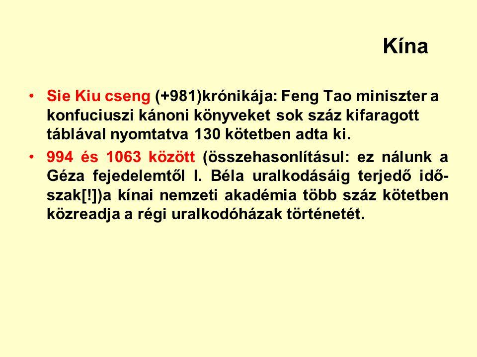 Kína Sie Kiu cseng (+981)krónikája: Feng Tao miniszter a konfuciuszi kánoni könyveket sok száz kifaragott táblával nyomtatva 130 kötetben adta ki. 994