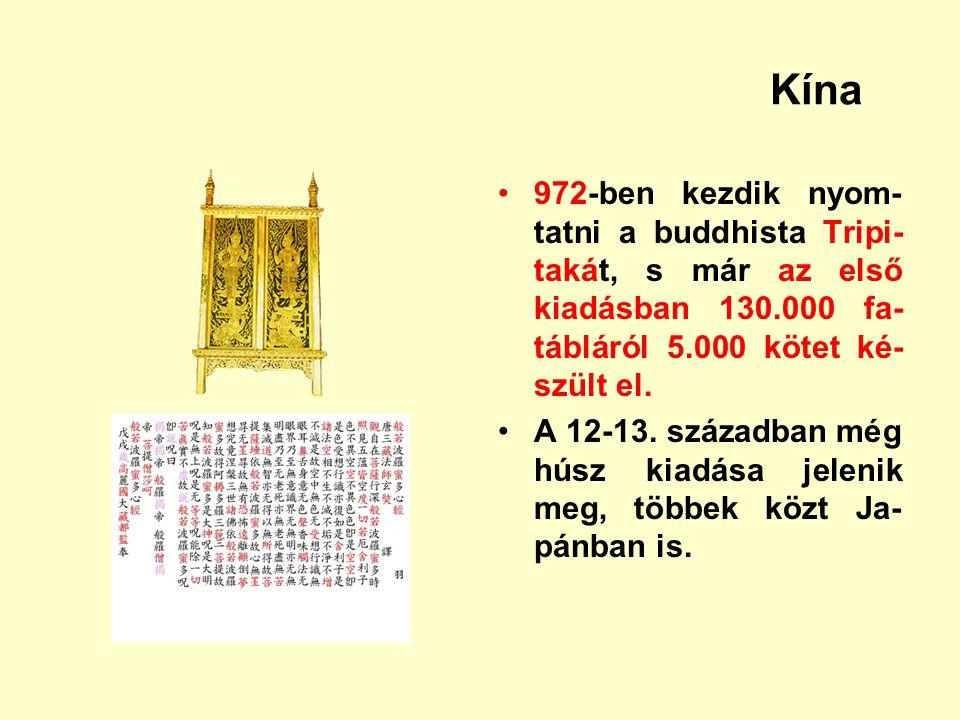 Kína 972-ben kezdik nyom- tatni a buddhista Tripi- takát, s már az első kiadásban 130.000 fa- tábláról 5.000 kötet ké- szült el. A 12-13. században mé