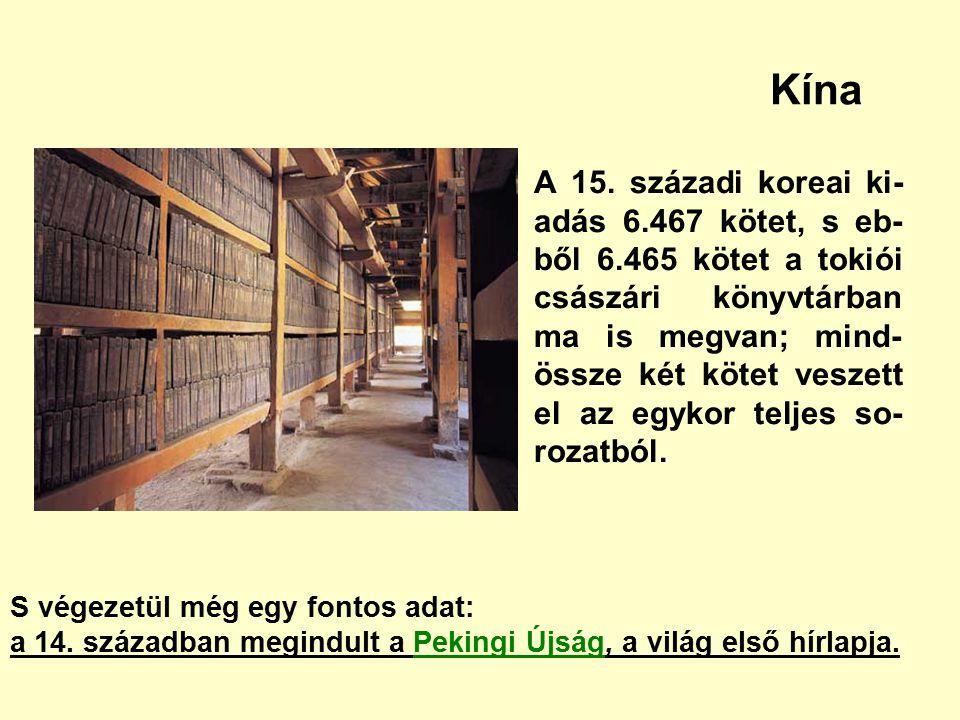 Kína A 15. századi koreai ki- adás 6.467 kötet, s eb- ből 6.465 kötet a tokiói császári könyvtárban ma is megvan; mind- össze két kötet veszett el az
