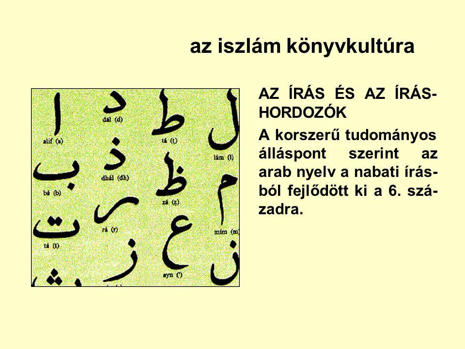 az iszlám könyvkultúra AZ ÍRÁS ÉS AZ ÍRÁS- HORDOZÓK A korszerű tudományos álláspont szerint az arab nyelv a nabati írás- ból fejlődött ki a 6. szá- za