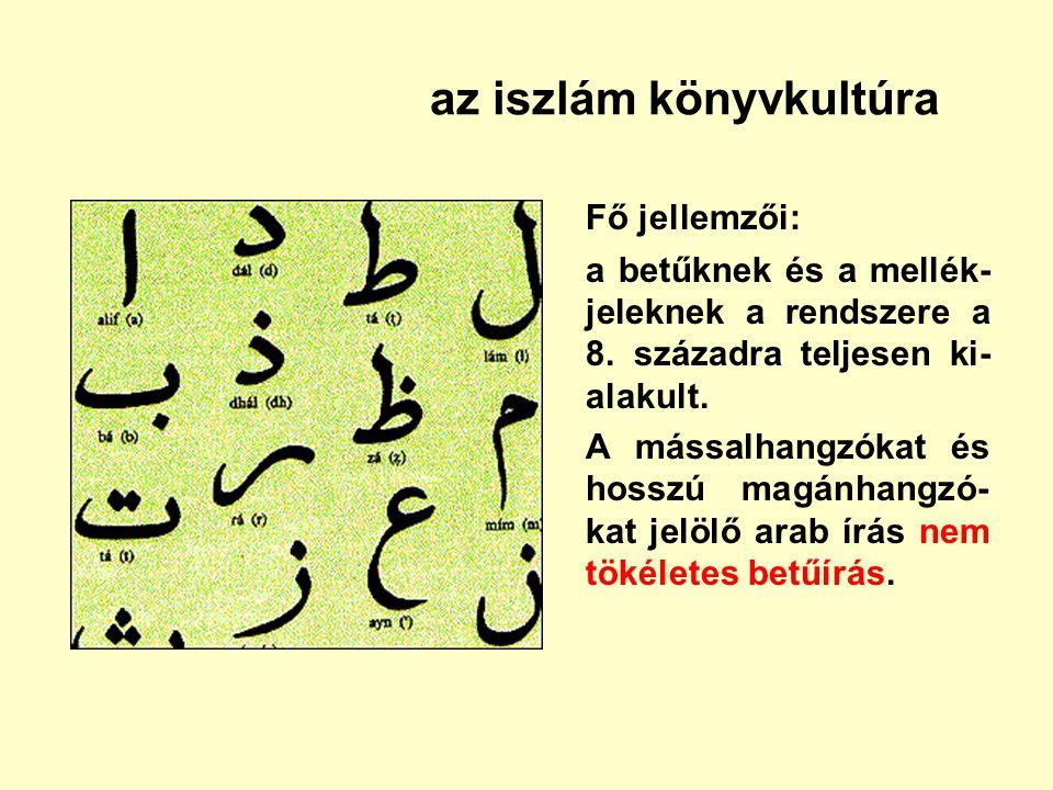 az iszlám könyvkultúra Fő jellemzői: a betűknek és a mellék- jeleknek a rendszere a 8. századra teljesen ki- alakult. A mássalhangzókat és hosszú magá