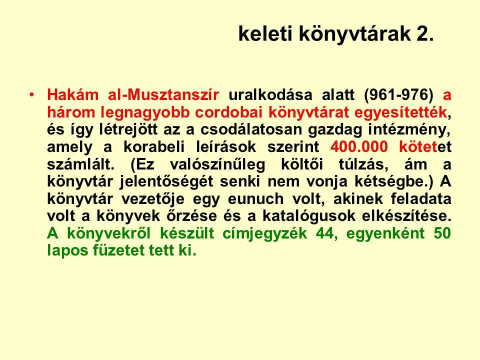 keleti könyvtárak 2. Hakám al-Musztanszír uralkodása alatt (961-976) a három legnagyobb cordobai könyvtárat egyesítették, és így létrejött az a csodál