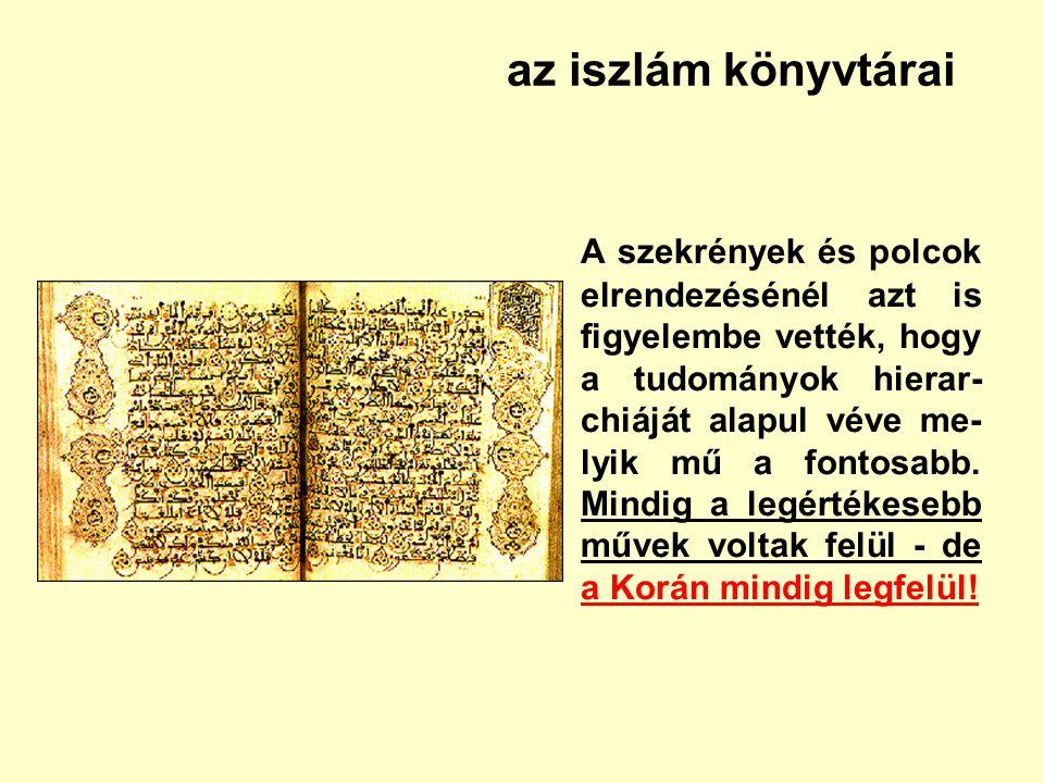 az iszlám könyvtárai A szekrények és polcok elrendezésénél azt is figyelembe vették, hogy a tudományok hierar- chiáját alapul véve me- lyik mű a fonto