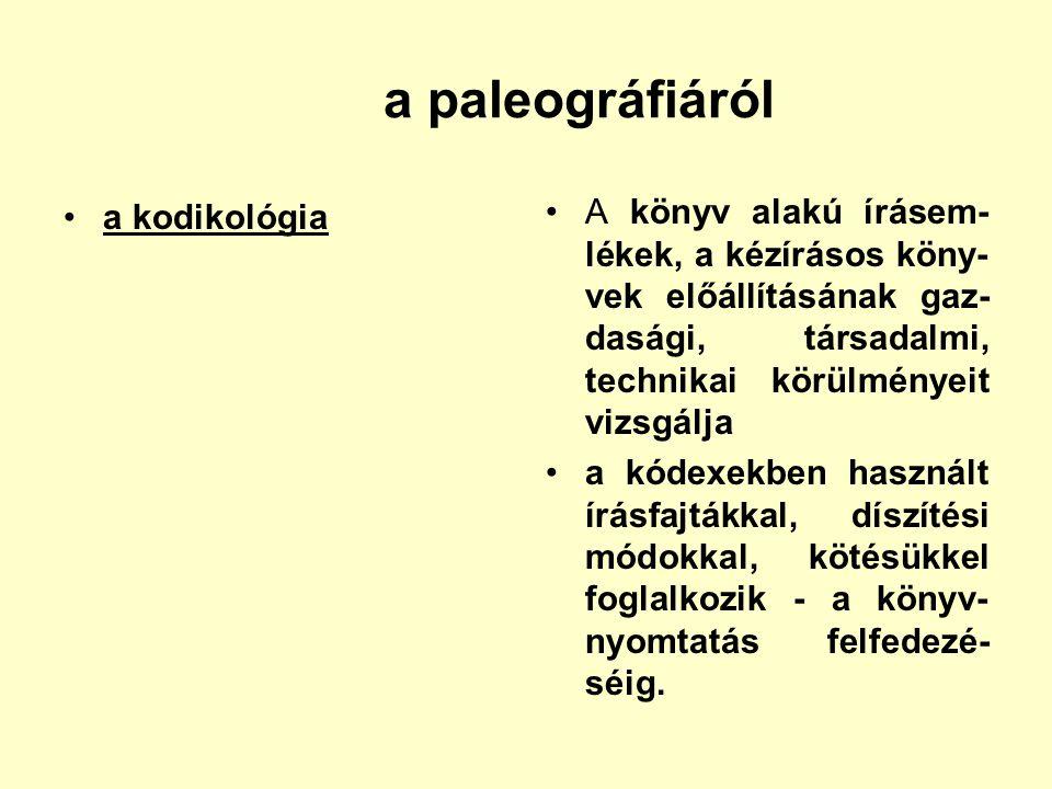 a paleográfiáról a kodikológia A könyv alakú írásem- lékek, a kézírásos köny- vek előállításának gaz- dasági, társadalmi, technikai körülményeit vizsg