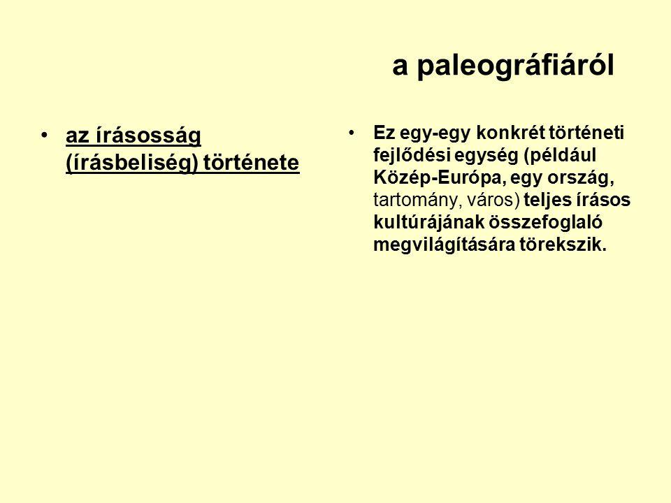 a paleográfiáról az írásosság (írásbeliség) története Ez egy-egy konkrét történeti fejlődési egység (például Közép-Európa, egy ország, tartomány, váro