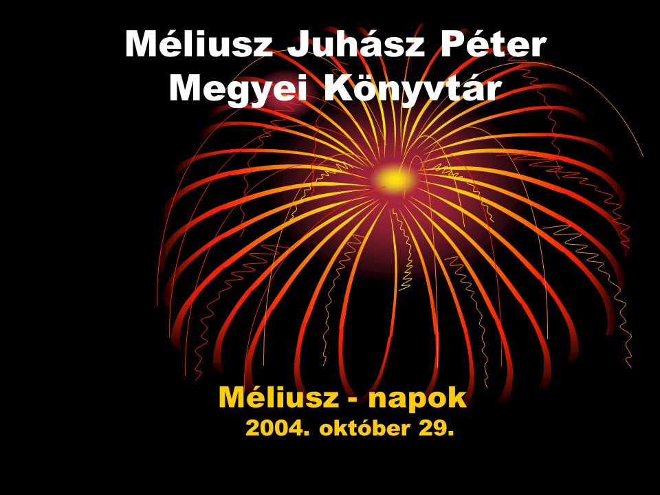 Méliusz Juhász Péter Megyei Könyvtár Méliusz - napok 2004. október 29.
