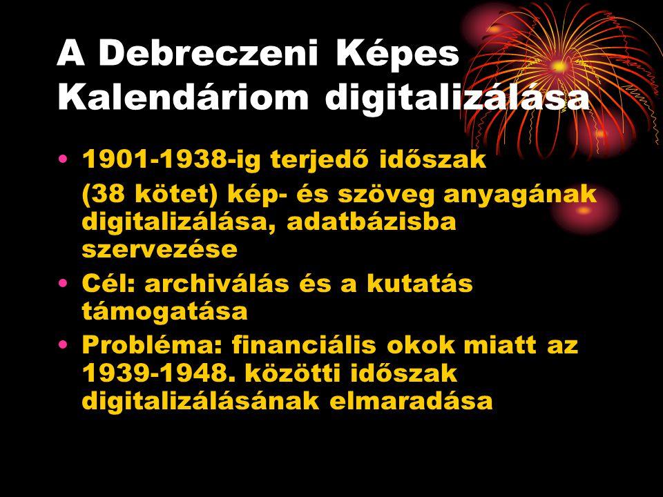 A Debreczeni Képes Kalendáriom digitalizálása 1901-1938-ig terjedő időszak (38 kötet) kép- és szöveg anyagának digitalizálása, adatbázisba szervezése Cél: archiválás és a kutatás támogatása Probléma: financiális okok miatt az 1939-1948.