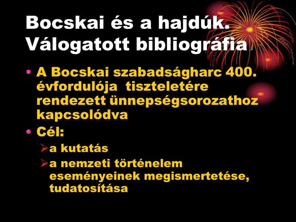 Bocskai és a hajdúk. Válogatott bibliográfia A Bocskai szabadságharc 400.