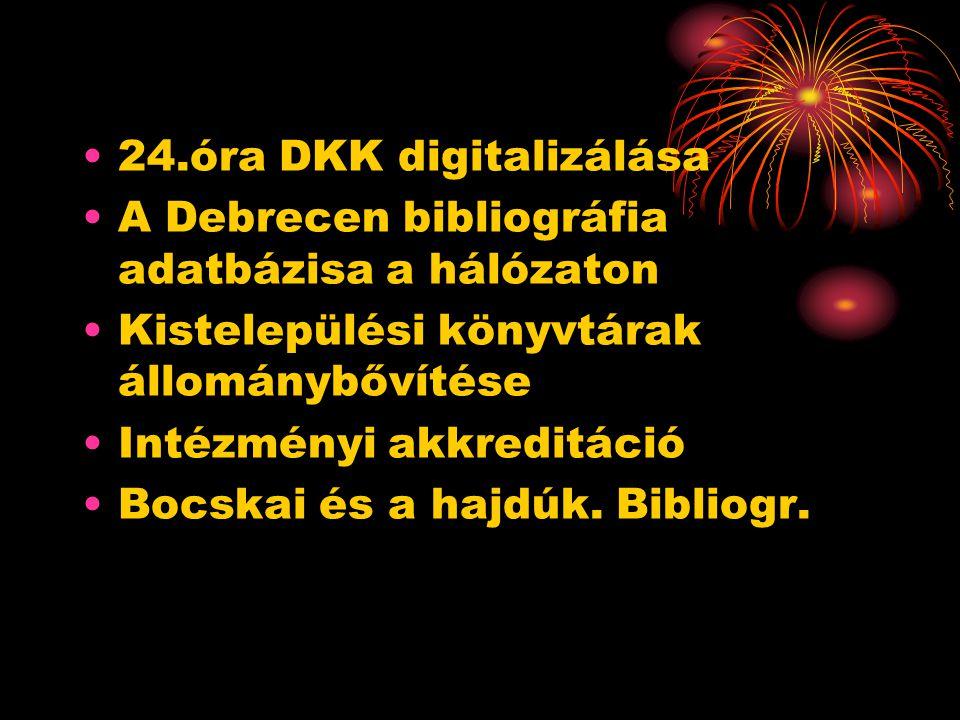 24.óra DKK digitalizálása A Debrecen bibliográfia adatbázisa a hálózaton Kistelepülési könyvtárak állománybővítése Intézményi akkreditáció Bocskai és a hajdúk.