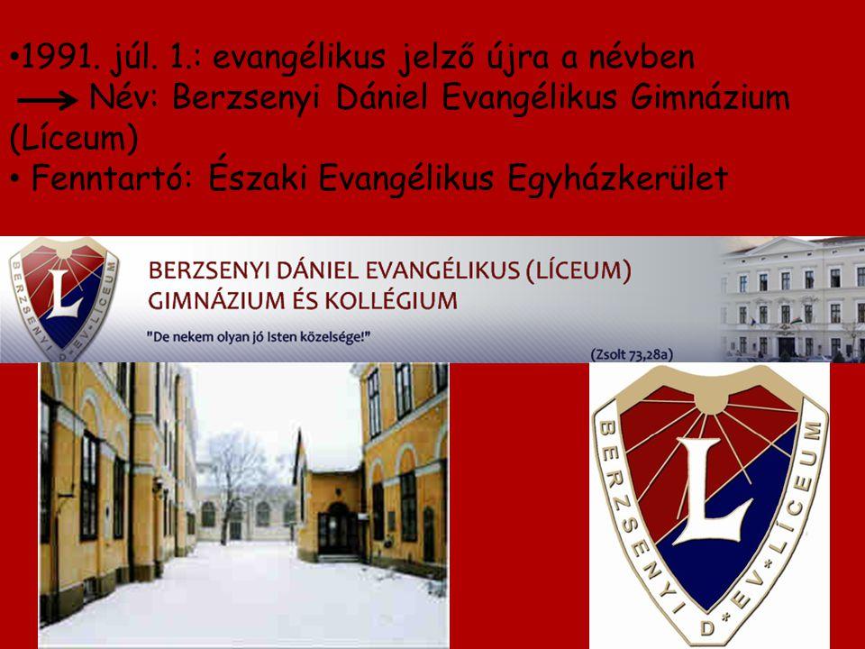 1991. júl. 1.: evangélikus jelző újra a névben Név: Berzsenyi Dániel Evangélikus Gimnázium (Líceum) Fenntartó: Északi Evangélikus Egyházkerület