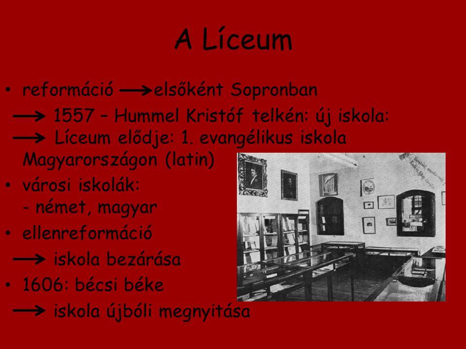 A Líceum reformáció elsőként Sopronban 1557 – Hummel Kristóf telkén: új iskola: Líceum elődje: 1. evangélikus iskola Magyarországon (latin) városi isk