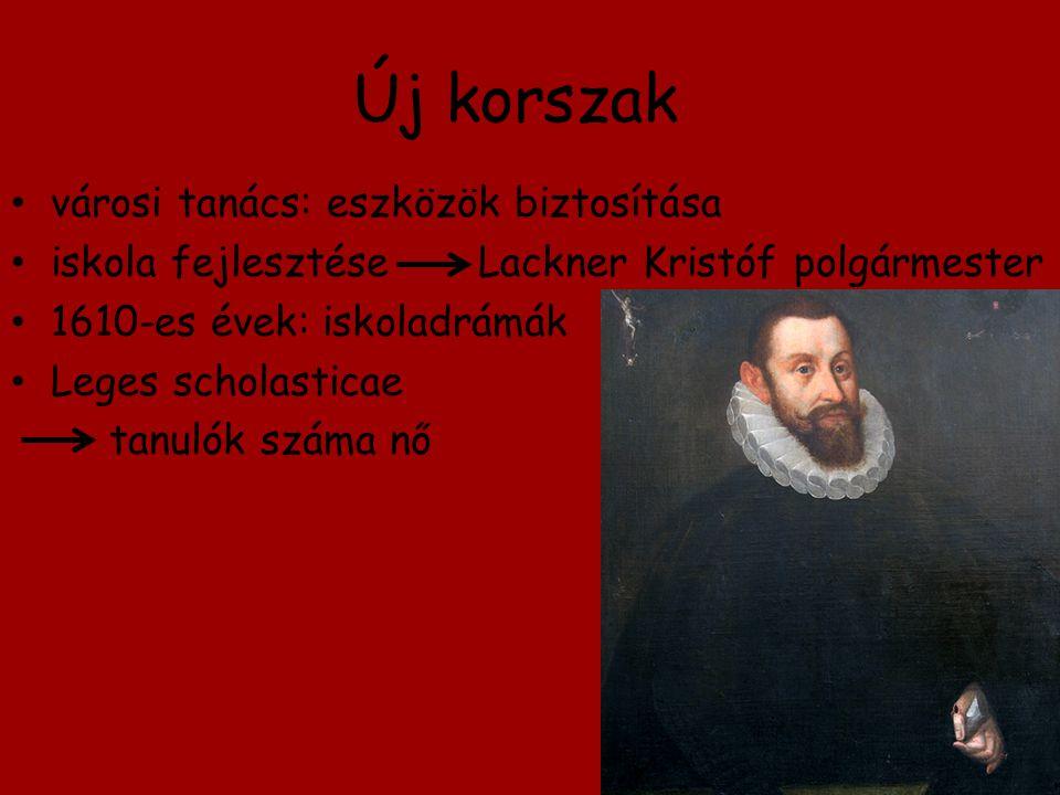 Új korszak városi tanács: eszközök biztosítása iskola fejlesztése Lackner Kristóf polgármester 1610-es évek: iskoladrámák Leges scholasticae tanulók s