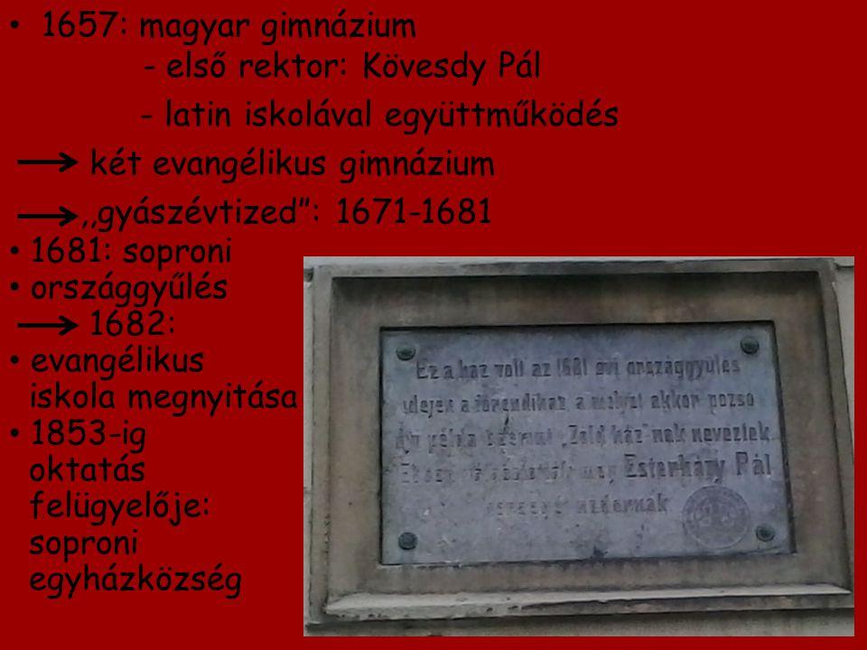 """1657: magyar gimnázium - első rektor: Kövesdy Pál - latin iskolával együttműködés két evangélikus gimnázium,,gyászévtized"""": 1671-1681 1681: soproni or"""