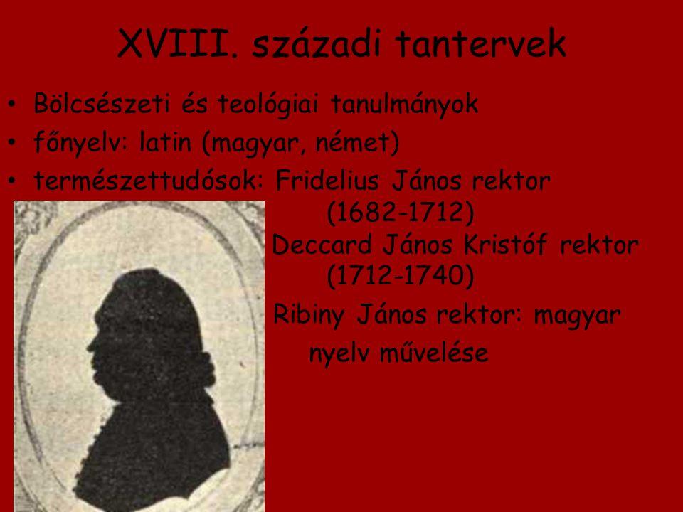 XVIII. századi tantervek Bölcsészeti és teológiai tanulmányok főnyelv: latin (magyar, német) természettudósok: Fridelius János rektor (1682-1712) Decc