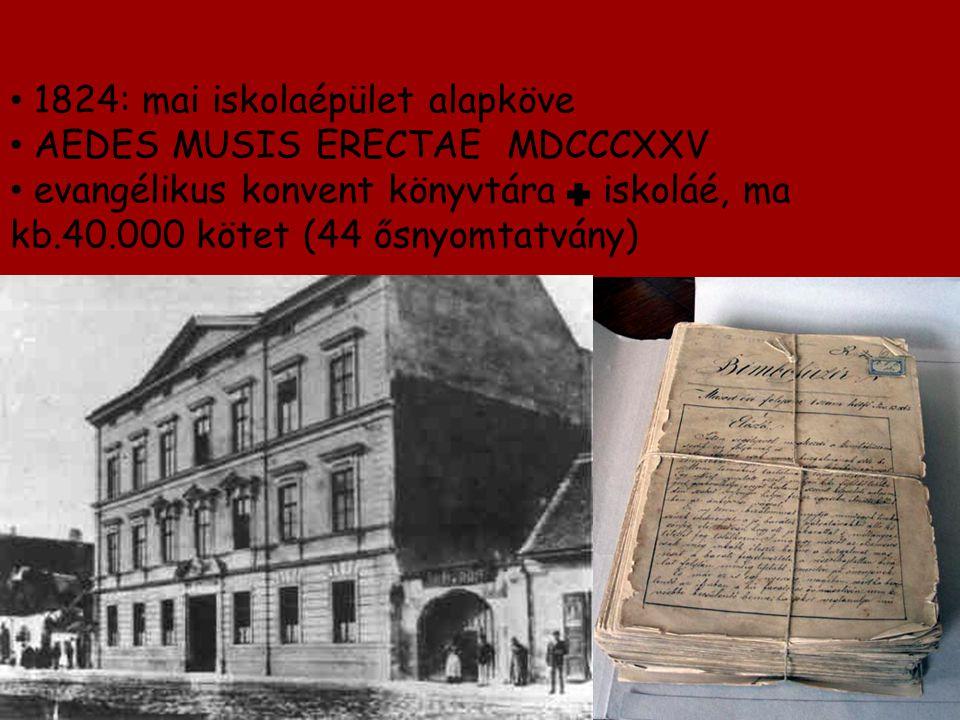 1824: mai iskolaépület alapköve AEDES MUSIS ERECTAE MDCCCXXV evangélikus konvent könyvtára iskoláé, ma kb.40.000 kötet (44 ősnyomtatvány)
