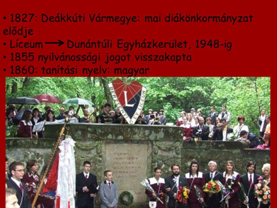 1827: Deákkúti Vármegye: mai diákönkormányzat elődje Líceum Dunántúli Egyházkerület, 1948-ig 1855 nyilvánossági jogot visszakapta 1860: tanítási nyelv