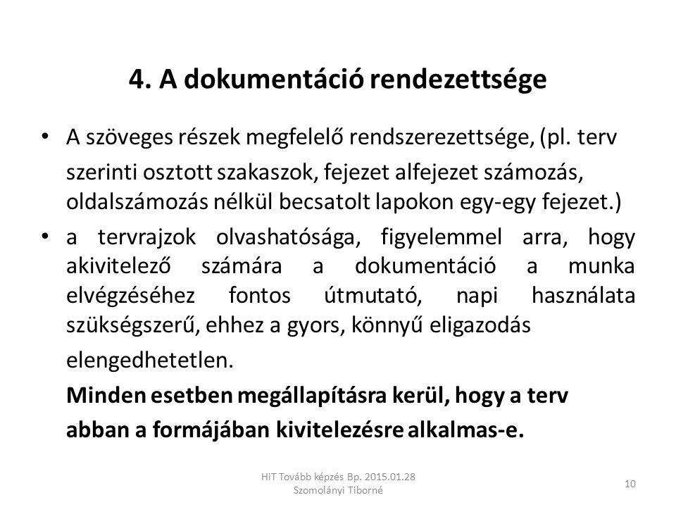 4. A dokumentáció rendezettsége A szöveges részek megfelelő rendszerezettsége, (pl. terv szerinti osztott szakaszok, fejezet alfejezet számozás, oldal