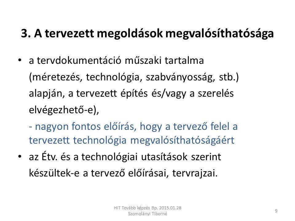 3. A tervezett megoldások megvalósíthatósága a tervdokumentáció műszaki tartalma (méretezés, technológia, szabványosság, stb.) alapján, a tervezett ép