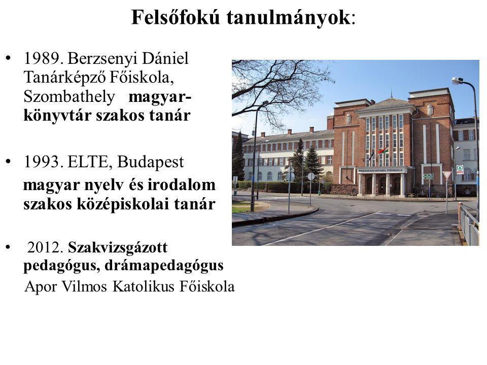 Felsőfokú tanulmányok: 1989. Berzsenyi Dániel Tanárképző Főiskola, Szombathely magyar- könyvtár szakos tanár 1993. ELTE, Budapest magyar nyelv és irod