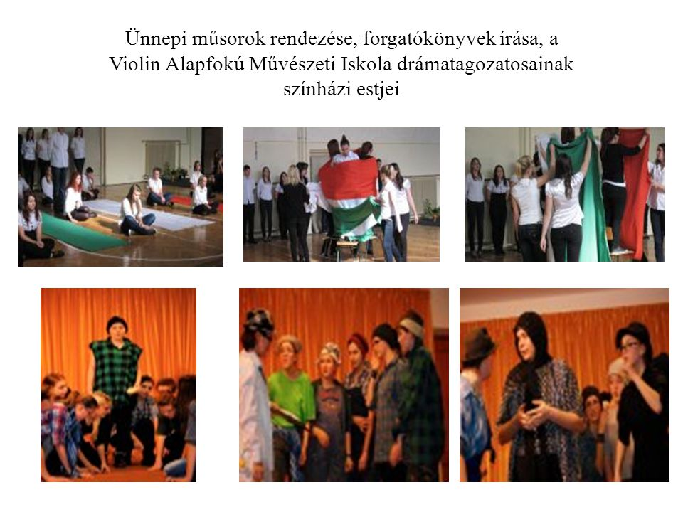 Ünnepi műsorok rendezése, forgatókönyvek írása, a Violin Alapfokú Művészeti Iskola drámatagozatosainak színházi estjei