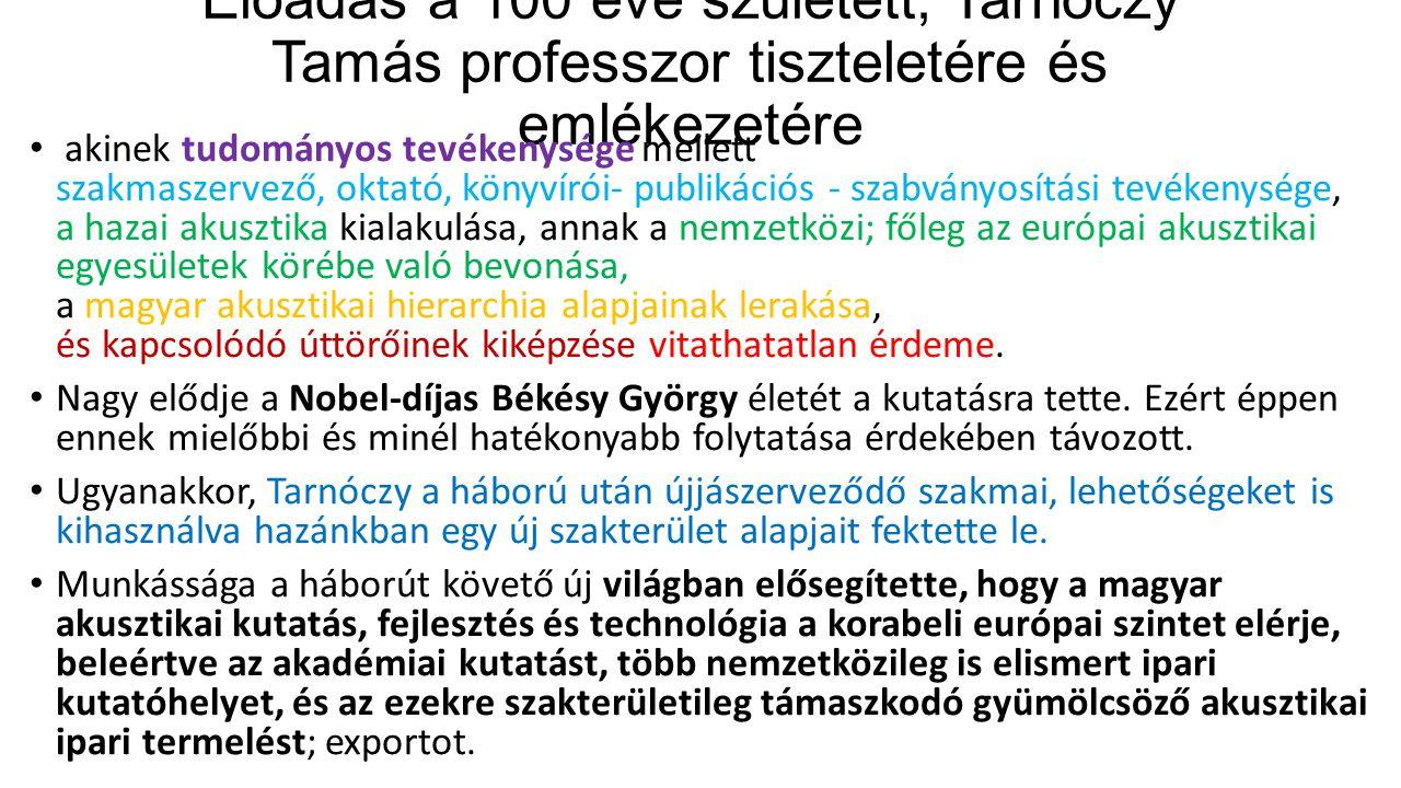 Előadás a 100 éve született, Tarnóczy Tamás professzor tiszteletére és emlékezetére akinek tudományos tevékenysége mellett szakmaszervező, oktató, kön