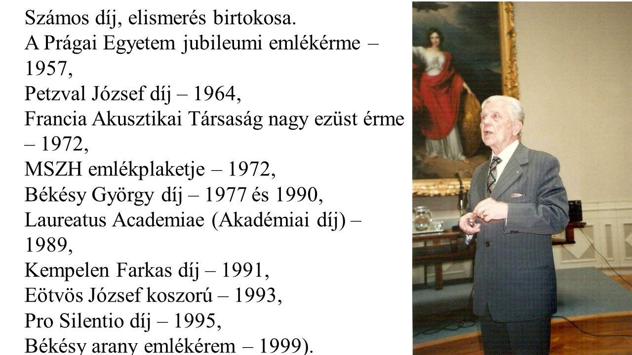 Számos díj, elismerés birtokosa. A Prágai Egyetem jubileumi emlékérme – 1957, Petzval József díj – 1964, Francia Akusztikai Társaság nagy ezüst érme –