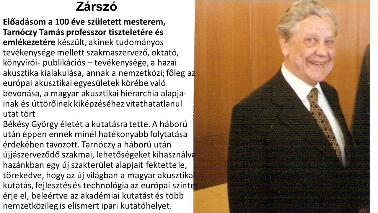 Zárszó Előadásom a 100 éve született mesterem, Tarnóczy Tamás professzor tiszteletére és emlékezetére készült, akinek tudományos tevékenysége mellett