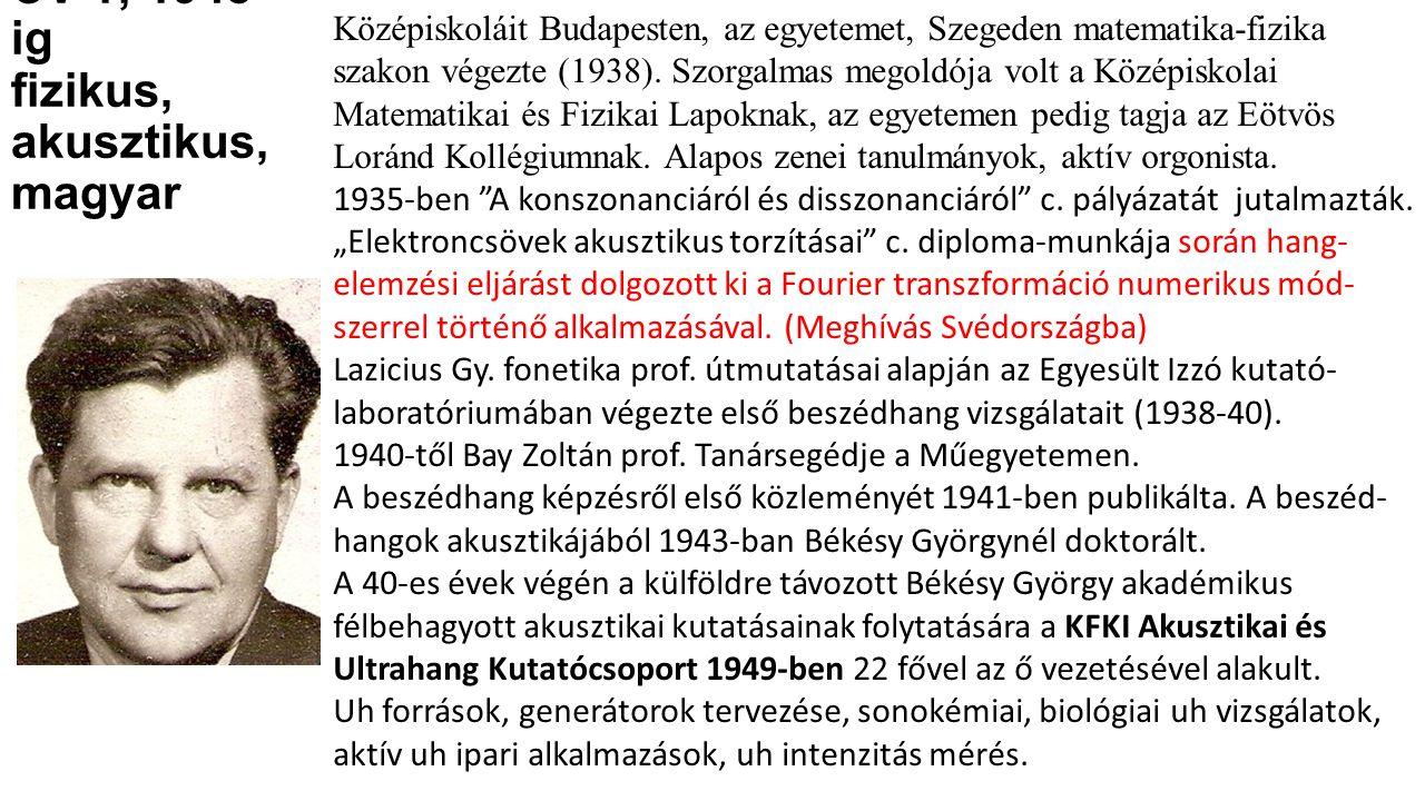 CV 1; 1948 ig fizikus, akusztikus, magyar Középiskoláit Budapesten, az egyetemet, Szegeden matematika-fizika szakon végezte (1938). Szorgalmas megoldó