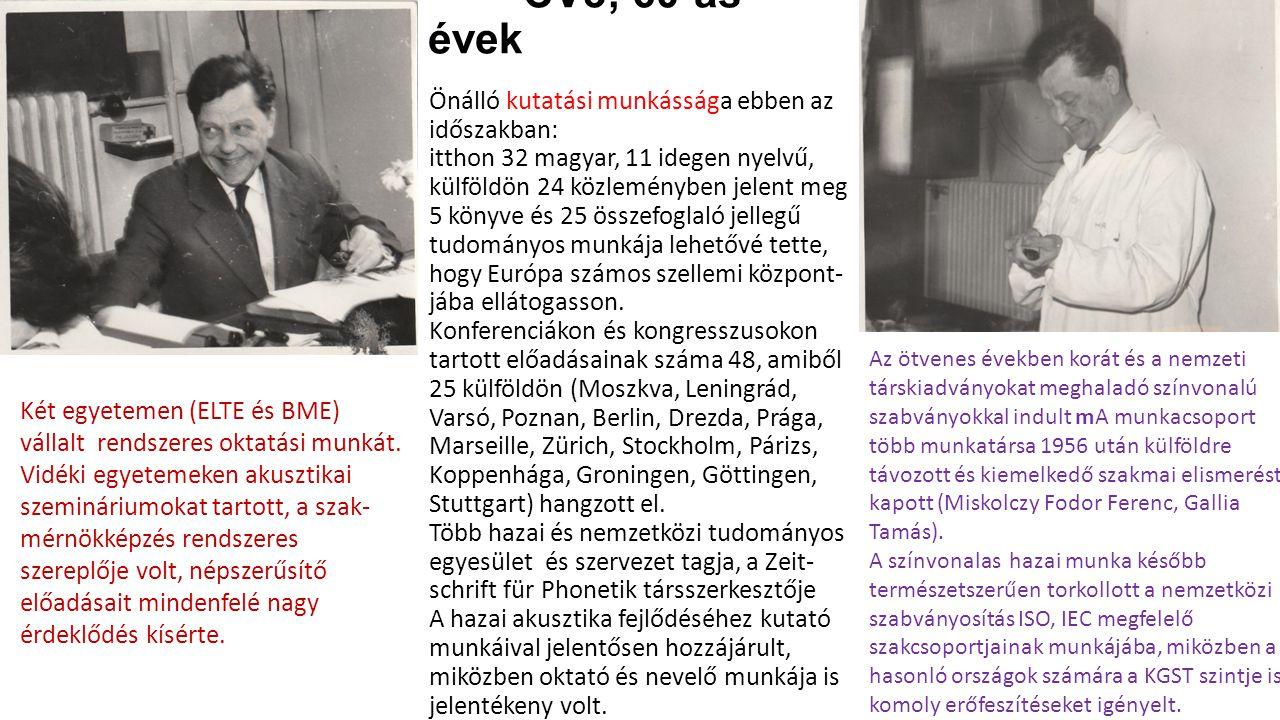 CV3; 60-as évek Önálló kutatási munkássága ebben az időszakban: itthon 32 magyar, 11 idegen nyelvű, külföldön 24 közleményben jelent meg 5 könyve és 2