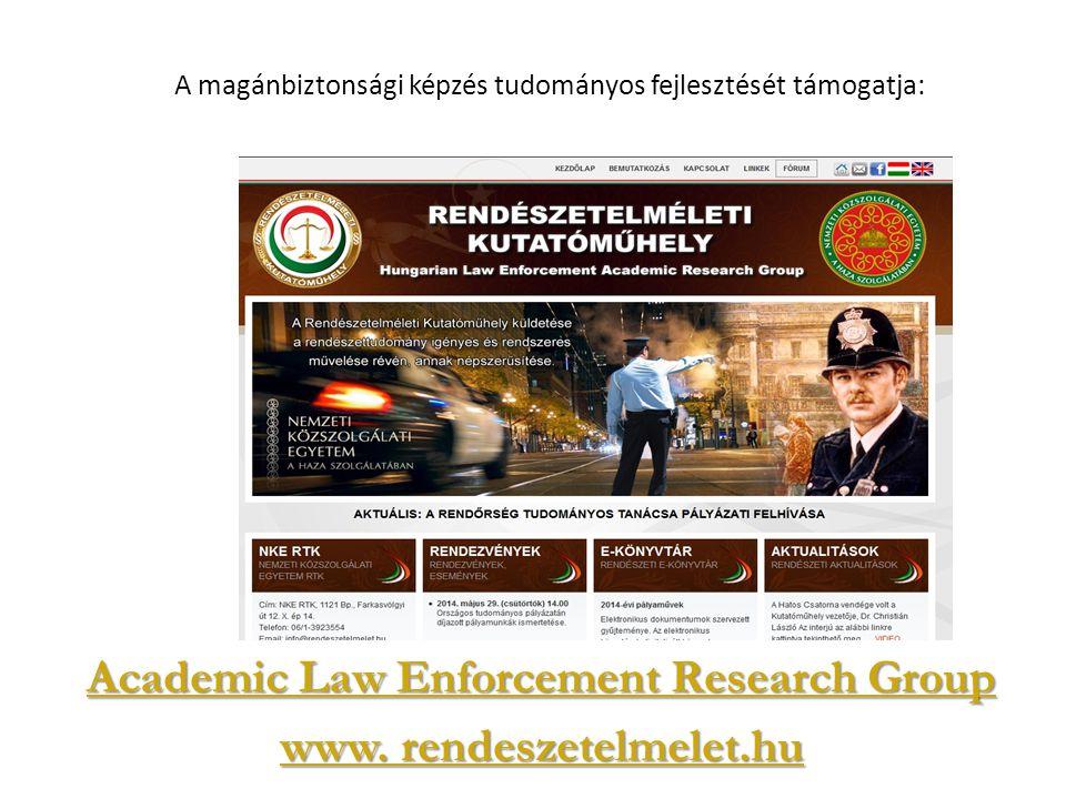 Academic Law Enforcement Research Group www. rendeszetelmelet.hu A magánbiztonsági képzés tudományos fejlesztését támogatja: