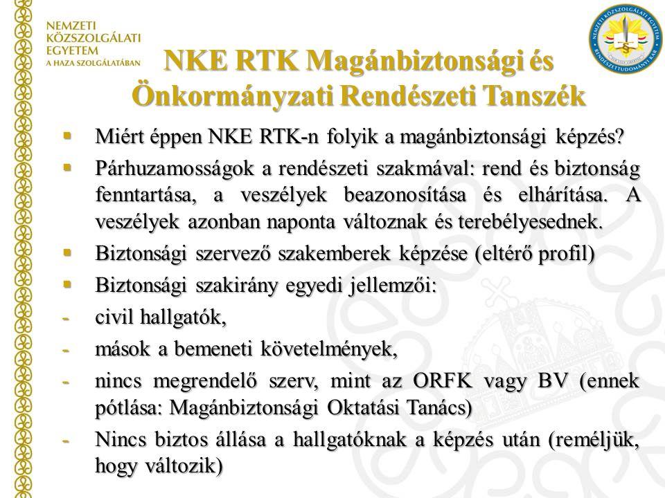 NKE RTK Magánbiztonsági és Önkormányzati Rendészeti Tanszék  Miért éppen NKE RTK-n folyik a magánbiztonsági képzés?  Párhuzamosságok a rendészeti sz