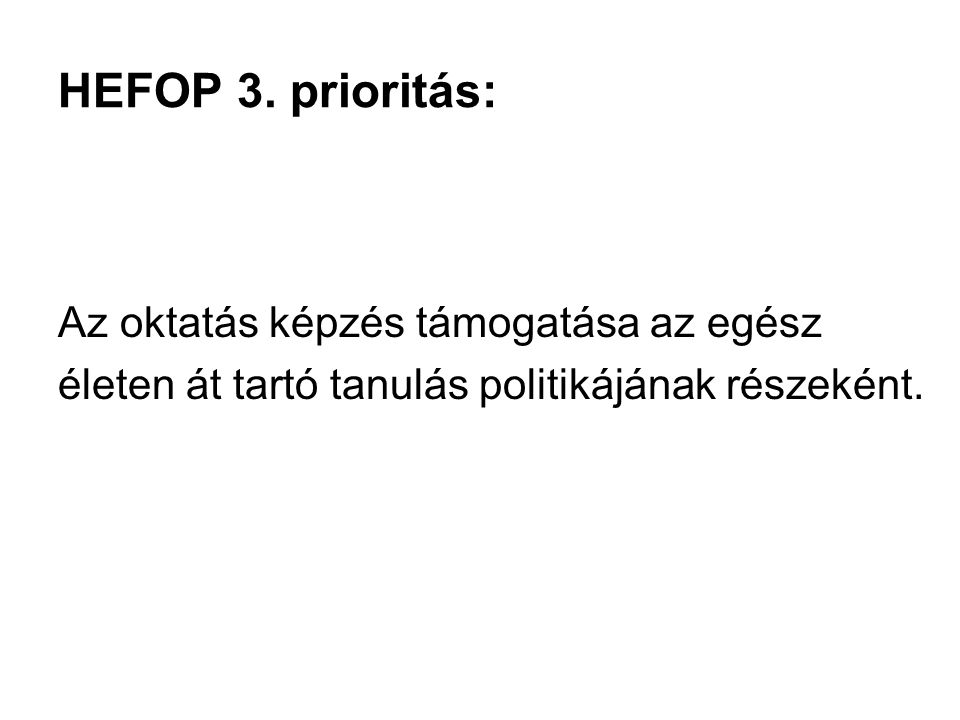 HEFOP 3. prioritás: Az oktatás képzés támogatása az egész életen át tartó tanulás politikájának részeként.