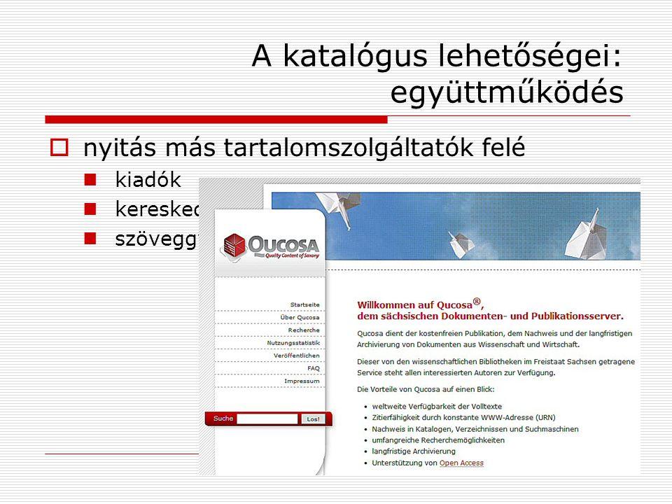 A katalógus lehetőségei: együttműködés  nyitás más tartalomszolgáltatók felé kiadók kereskedők szöveggyűjtemények
