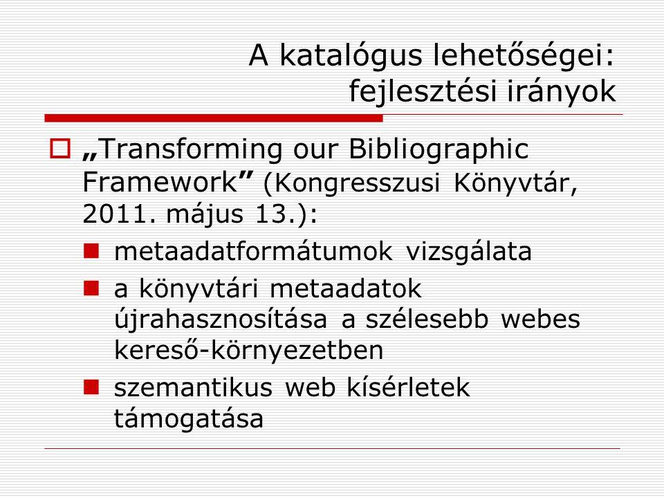 """A katalógus lehetőségei: fejlesztési irányok  """"Transforming our Bibliographic Framework (Kongresszusi Könyvtár, 2011."""