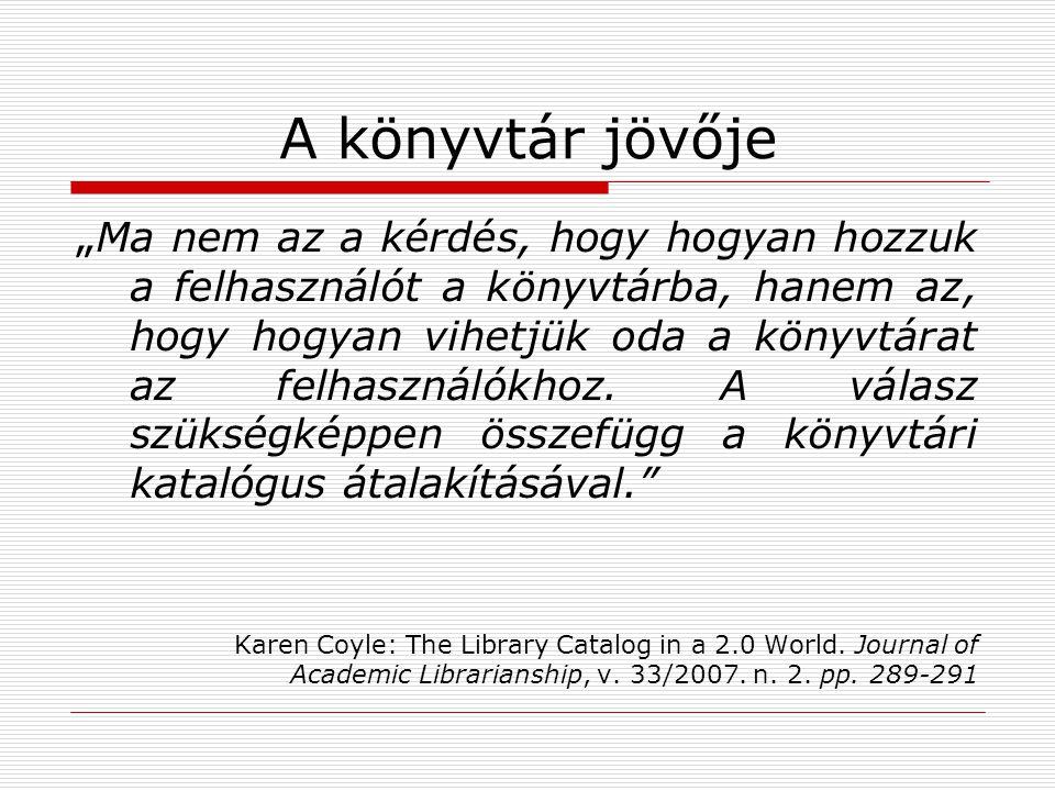"""A könyvtár jövője """" Ma nem az a kérdés, hogy hogyan hozzuk a felhasználót a könyvtárba, hanem az, hogy hogyan vihetjük oda a könyvtárat az felhasználókhoz."""