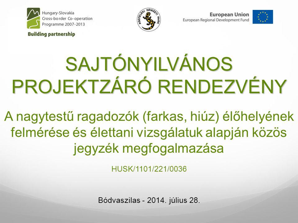 SAJTÓNYILVÁNOS PROJEKTZÁRÓ RENDEZVÉNY A nagytestű ragadozók (farkas, hiúz) élőhelyének felmérése és élettani vizsgálatuk alapján közös jegyzék megfogalmazása HUSK/1101/221/0036 Bódvaszilas - 2014.